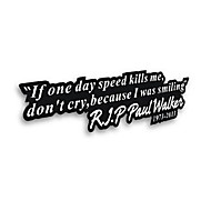 IF ONE DAY SPEED KILLS ME RIP PAUL WALKER Car Window Bumper Vinyl Decal Sticker